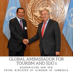The Global Ambassadors for Tourism and Sustainable Development Goals will build on their world level statesmanship, prowess and leadership in order to Hun Sen, European Council, Sustainable Development, United Nations, Prime Minister, Secretary, Cambodia, Sustainability, Leadership