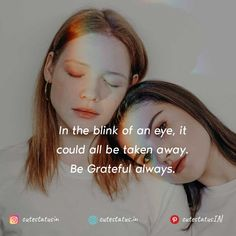 In the blink of an eye it could all be taken away.  Be Grateful always. #Life #LifeQuotes #LifeStatus #Blink