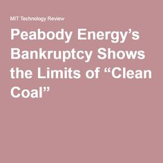 "Peabody Energy's Bankruptcy Shows the Limits of ""Clean Coal"""