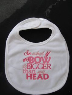 So what if my BOW is BIGGER than my HEAD embroidered Bib. $7.00, via Etsy. @n Nash this is what i was talking about! :)