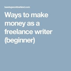 Ways to make money as a freelance writer (beginner)