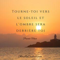 nice Citation - Proverbe Maori - Tourne-toi vers le soleil et l'ombre sera derrière toi. #c...