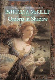 Ombria in Shadow (2002) A novel by Patricia A McKillip
