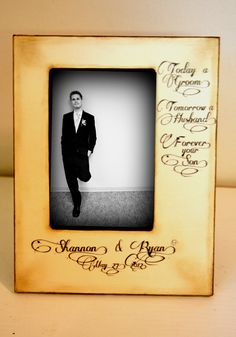 Today a Groom, Tomorrow a Husband, Forever your Son. Mother of the Groom GIft Wedding 4x6 Picture Frame Keepsake. $41.00, via Etsy.
