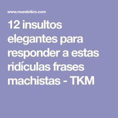 12 insultos elegantes para responder a estas ridículas frases machistas - TKM
