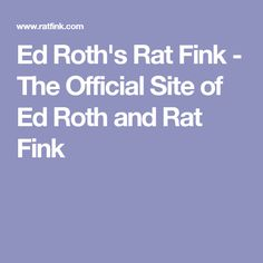 Ed Roth's Rat Fink - The Official Site of Ed Roth and Rat Fink