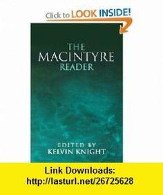 The Macintyre Reader (9780268014377) Alasdair C. MacIntyre, Kelvin Knight , ISBN-10: 026801437X  , ISBN-13: 978-0268014377 ,  , tutorials , pdf , ebook , torrent , downloads , rapidshare , filesonic , hotfile , megaupload , fileserve