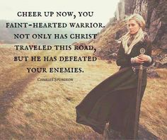 Cheer up now, you faint-hearted warrior. Not only has Christ traveled this road, but he has defeated your enemies. Faith Quotes, Bible Quotes, Bible Verses, Scriptures, Ch Spurgeon, Great Quotes, Inspirational Quotes, Awesome Quotes, Charles Spurgeon Quotes