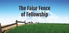 The False Fence of Fellowship