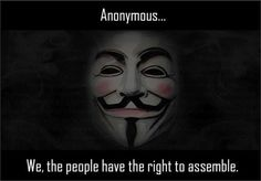 Anonymous we the people have the right to assemble | Anonymous ART of Revolution