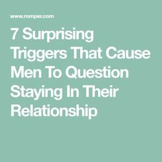 7 Surprising Triggers That Cause Men To Question Staying In Their Relationship