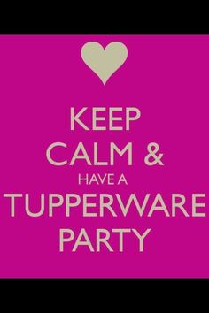 Keep calm and have a tupperware party!