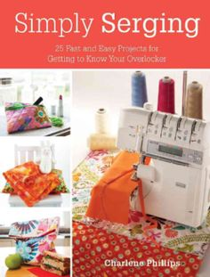 The Paperback of the Simply Serging: 25 Fast and Easy Projects for Getting to Know Your Overlocker by Charlene Phillips at Barnes & Noble. Serger Projects, Sewing Projects For Beginners, Easy Projects, Sewing Basics, Sewing Hacks, Sewing Tutorials, Sewing Tips, Sewing Ideas, Sewing Box