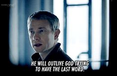 He will outlive god trying to have the last word. John sees everything