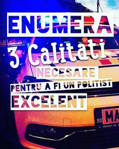Care sunt cele mai importante 3 calitati pe care le vei avea atunci cand vei fi un politist excelent?