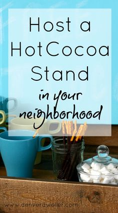 A neighborhood hot cocoa stand is the perfect treat for all the neighbor kids after a big snow. Here's what you need to host...(www.denverdweller.com)