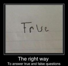 the right way to answer true/false questions.