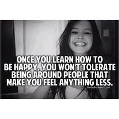 Sums up my life right about now! I will no longer tolerate drama, I choose life and love and happiness