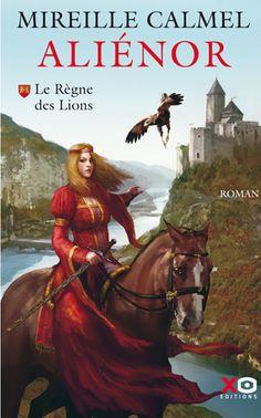 *Anniversaire 2016* Livre : Aliénor, tome 1 : le règne des lions, Mireille Calmel