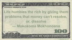 Mokokoma Mokhonoana Money Quotation saying what is problematic for the wealthy is unresolvable with their riches