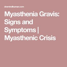 Myasthenia Gravis: Signs and Symptoms | Myasthenic Crisis