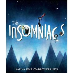 The Insomniacs by Karina Wold, illustrated by The Brothers Hilts