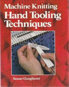 Machine Knitting: Hand Tooling Techniques