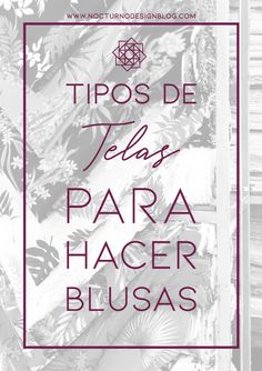 Tipos de telas para blusas – Nocturno Design Blog Sewing Hacks, Sewing Projects, Design Blog, Diy Clothes, Art Lessons, Diy And Crafts, Textiles, Entertaining, Cilantro