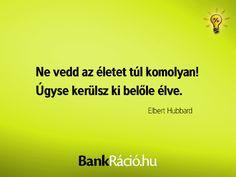 Ne vedd az életet túl komolyan! Úgyse kerülsz ki belőle élve. - Elbert Hubbard, www.bankracio.hu idézet