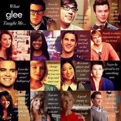 #GleeMeEnseñó Finn: Nunca dejar que nadie te prohíba hacer lo que amas. Kurt : Lo que te hace diferente, te hace fuerte. Mercedes: Te ganas el respeto que le tienes a los demás. Puck: Inclusive los más fuertes no son invencibles . Quinn: No puedes cambiar tu pasado pero si dejarlo ir y construir tu futuro. Santana: Tu familia no es aquella con quién compartas lazos de sangre, sino aquel que te acepta por quien eres. Sue: Es bueno tener un buen enemigo, te empujará a ser mejor.