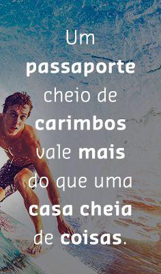 Um passaporte cheio de carimbos vale mais do que uma casa cheia de coisas.