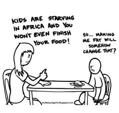 "The ""kids are starving in Africa"" guilt trip"