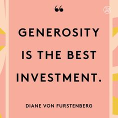Generosity is the best investment.