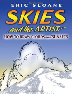 Skies and the Artist: How to Draw Clouds and Sunsets (Dover Art Instruction) by Eric Sloane. $7.95