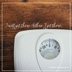 """""""You'll get there when you get there""""  - What my intuition taught me about my weight."""