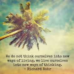Richard Rohr quote. so lets live intentionally.