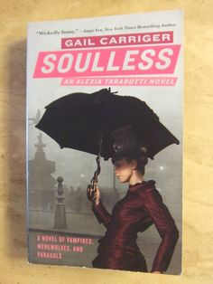 Soulless (book 1 of The Parasol Protectorate series) by Gail Carriger