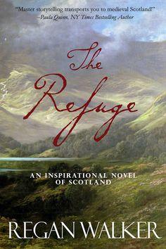 The Refuge: An Inspirational Novel of Scotland by Regan Walker Historical Romance Books, Romance Novels, Books To Read, My Books, Book Boyfriends, Book Authors, Bestselling Author, The Book, Scotland