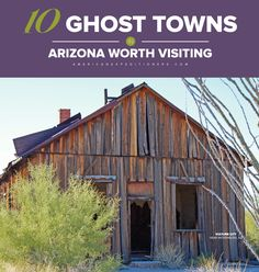 Top 10 Ghost Towns in Arizona Worth Visiting - American Expeditioners http://americanexpeditioners.com/top-10-ghost-towns-arizona