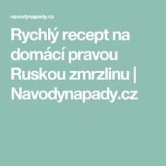 Rychlý recept na domácí pravou Ruskou zmrzlinu | Navodynapady.cz