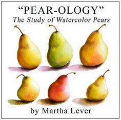 """PEAR-OLOGY"" - The Study of Watercolor Pears - Martha Lever"