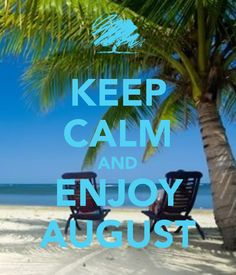 KEEP CALM AND ENJOY AUGUST