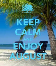 KEEP CALM AND ENJOY AUGUST