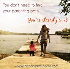 You don't need to find your parenting path. You're already on it. - The Happiest Home — The Happiest Home