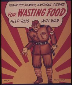 "THANK YOU SO MUCH AMERICAN SOLDIER FOR WASTING FOOD - HELP TOJO WIN WAR. - NARA - This Day in WWII History: Feb 21, 1944: Tojo makes himself ""military czar"""