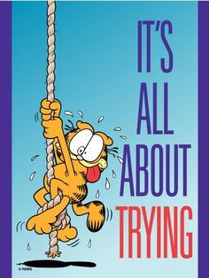 Garfield, quote, 'It's all about trying', funny, haha Garfield Quotes, Garfield Cartoon, Garfield And Odie, Garfield Comics, Motivational Quotes, Funny Quotes, Life Quotes, Inspirational Quotes, Cat Quotes