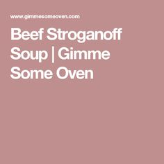 Beef Stroganoff Soup | Gimme Some Oven