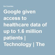Google given access to healthcare data of up to 1.6 million patients | Technology | The Guardian