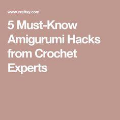 5 Must-Know Amigurumi Hacks from Crochet Experts