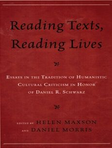 Reading texts, reading lives : essays in the tradition of humanistic cultural criticism in honor of Daniel R. Schwarz / edited by Helen Maxson and Daniel Morris - Newark : University of Delaware Press, cop. 2012